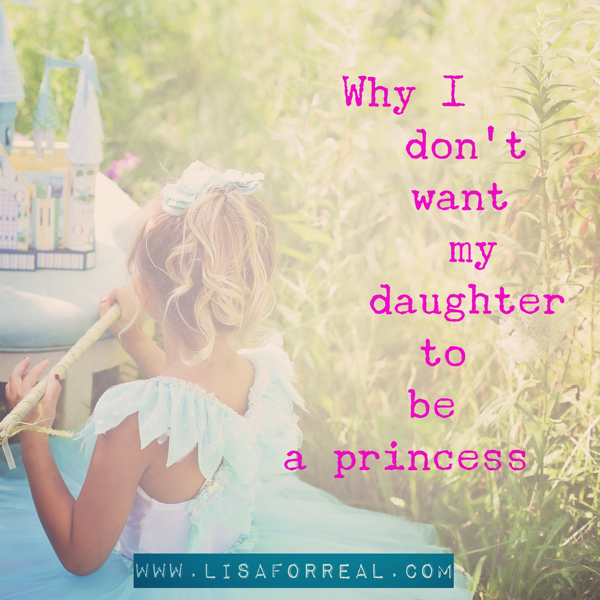 Why I don t want my daughter to be a princess - Lisa for Real c4716f02ef6